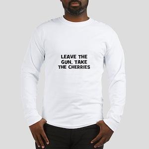 leave the gun, take the cherr Long Sleeve T-Shirt