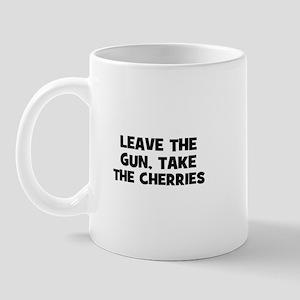 leave the gun, take the cherr Mug