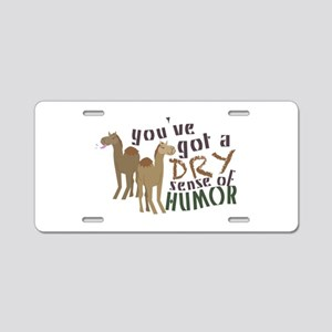You've Got A Dry Sense Of Humor Aluminum License P