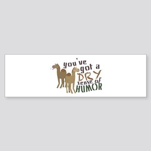 You've Got A Dry Sense Of Humor Bumper Sticker