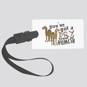 You've Got A Dry Sense Of Humor Luggage Tag
