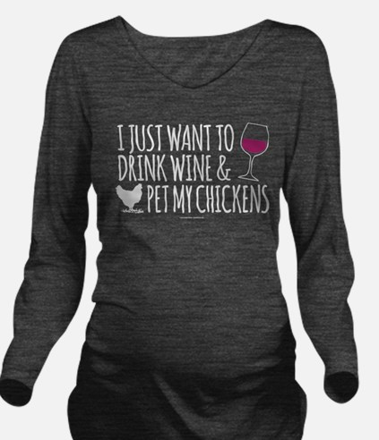 Drink Wine & Chicken Long Sleeve Maternity T-Shirt