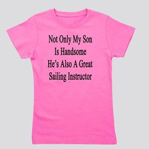 Not Only My Son Is Handsome He's Also A Girl's Tee