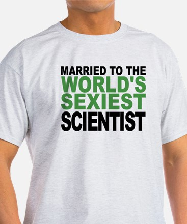 Married To The Worlds Sexiest Scientist T-Shirt