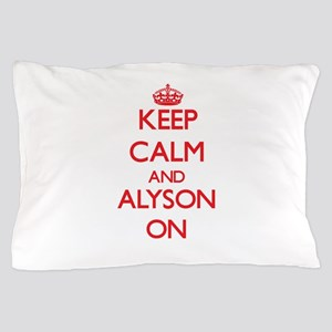 Keep Calm and Alyson ON Pillow Case