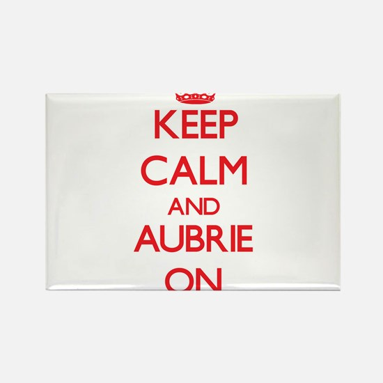 Keep Calm and Aubrie ON Magnets