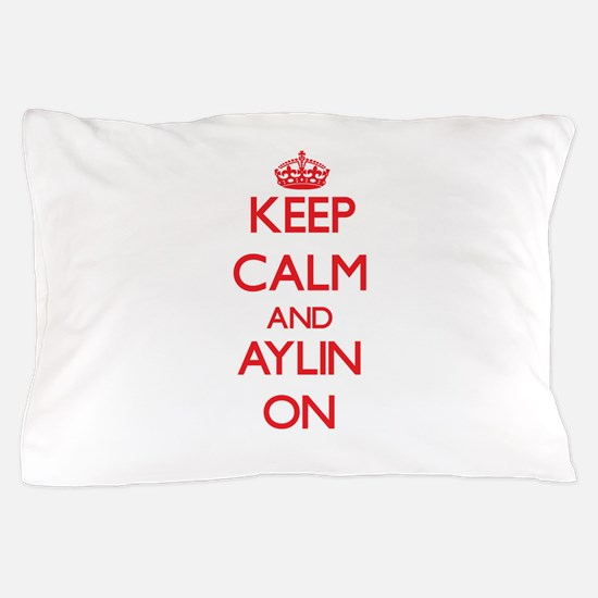 Keep Calm and Aylin ON Pillow Case