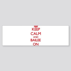 Keep Calm and Bailee ON Bumper Sticker