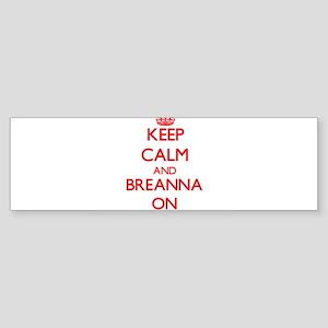 Keep Calm and Breanna ON Bumper Sticker