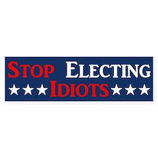 Stop Electing Idiots Bumper Sticker