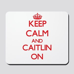 Keep Calm and Caitlin ON Mousepad