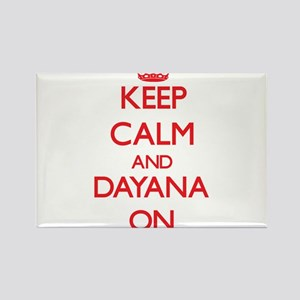 Keep Calm and Dayana ON Magnets