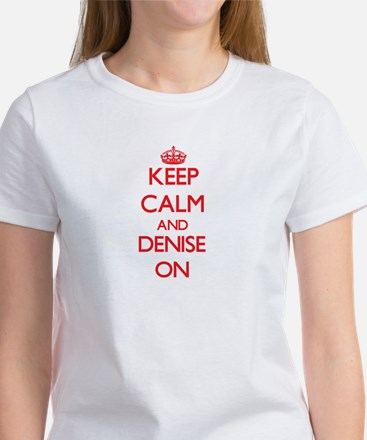 Keep Calm and Denise ON T-Shirt