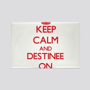 Keep Calm and Destinee ON Magnets