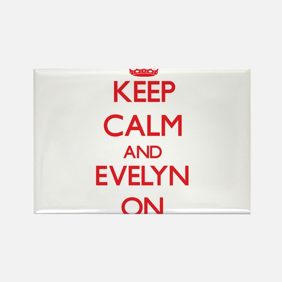 Keep Calm and Evelyn ON Magnets