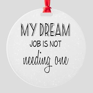 Dream Job Round Ornament