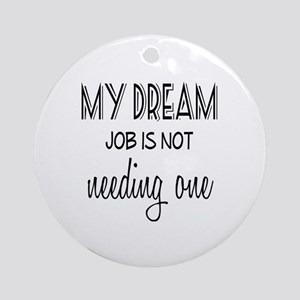 Dream Job Round Ornament