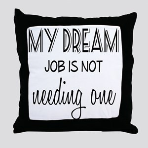 Dream Job Throw Pillow