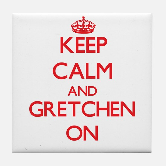 Keep Calm and Gretchen ON Tile Coaster