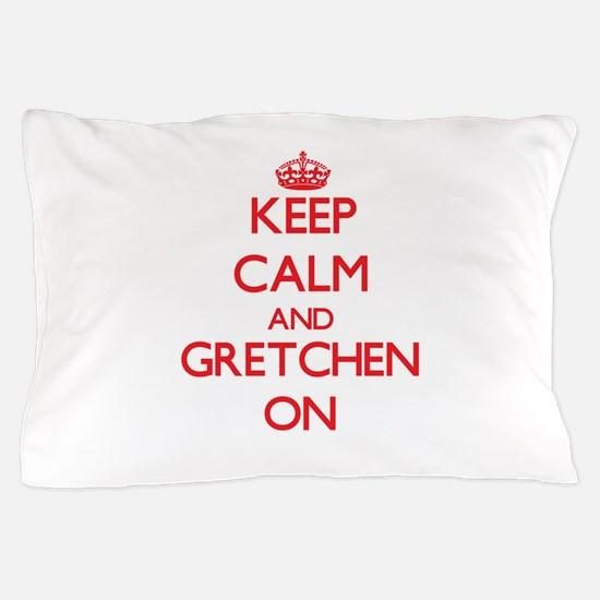 Keep Calm and Gretchen ON Pillow Case