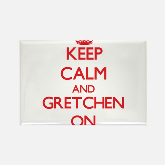 Keep Calm and Gretchen ON Magnets