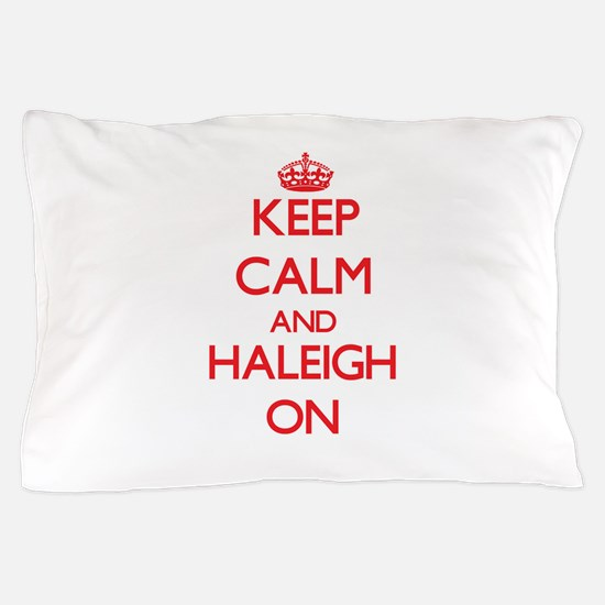 Keep Calm and Haleigh ON Pillow Case