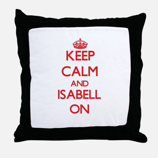 Keep Calm and Isabell ON Throw Pillow