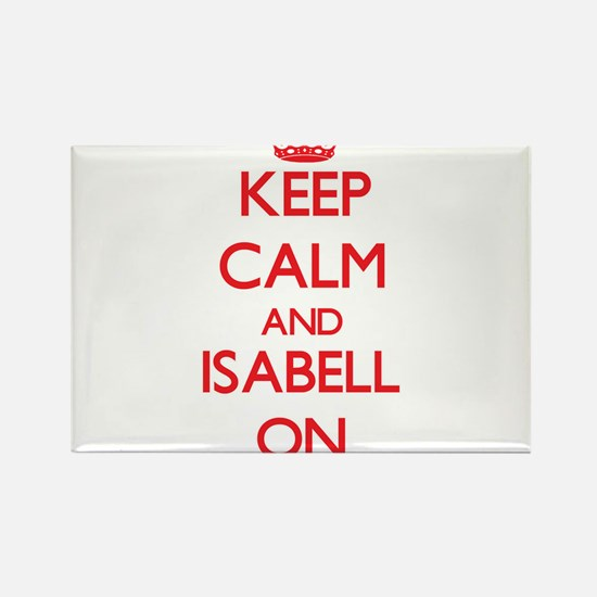 Keep Calm and Isabell ON Magnets