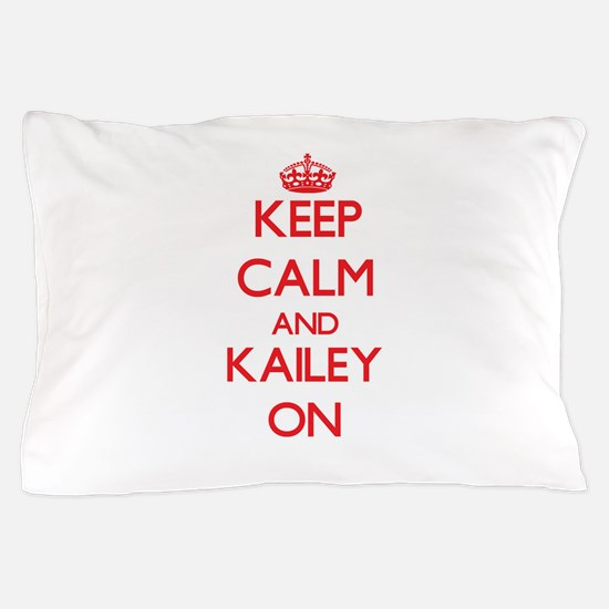 Keep Calm and Kailey ON Pillow Case