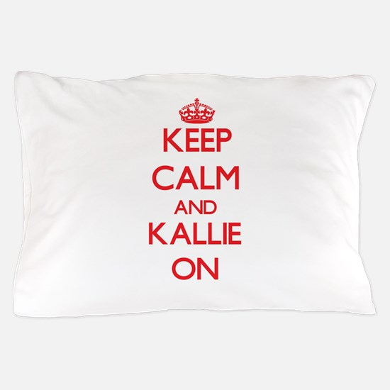 Keep Calm and Kallie ON Pillow Case