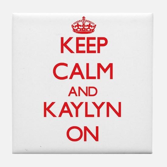 Keep Calm and Kaylyn ON Tile Coaster
