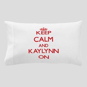 Keep Calm and Kaylynn ON Pillow Case