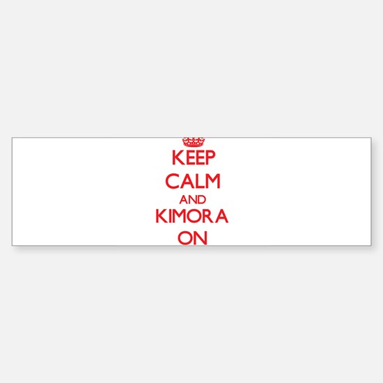 Keep Calm and Kimora ON Bumper Bumper Bumper Sticker