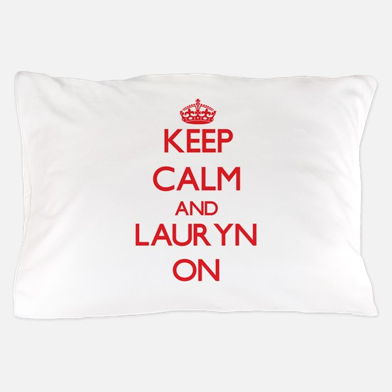 Keep Calm and Lauryn ON Pillow Case