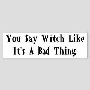 You Say Witch Bumper Sticker