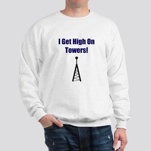 I Get High On Towers! Sweatshirt