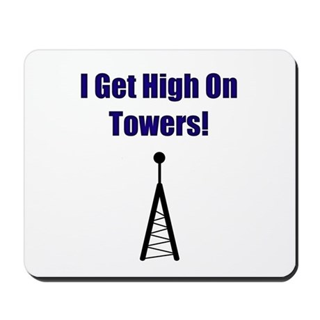 I Get High On Towers! Mousepad