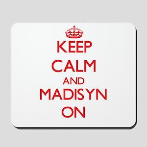 Keep Calm and Madisyn ON Mousepad
