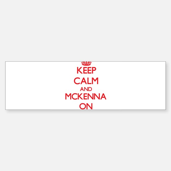 Keep Calm and Mckenna ON Bumper Bumper Bumper Sticker
