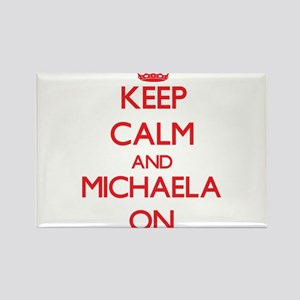 Keep Calm and Michaela ON Magnets