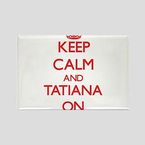 Keep Calm and Tatiana ON Magnets