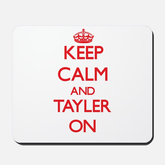Keep Calm and Tayler ON Mousepad