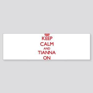 Keep Calm and Tianna ON Bumper Sticker