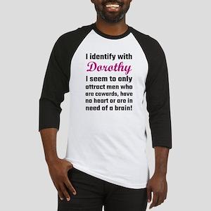 I Identify With Dorothy Baseball Jersey