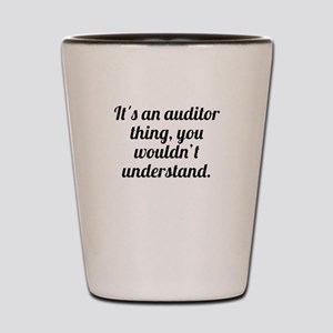 Its An Auditor Thing Shot Glass