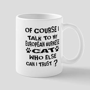 Of Course I Talk To My European 11 oz Ceramic Mug