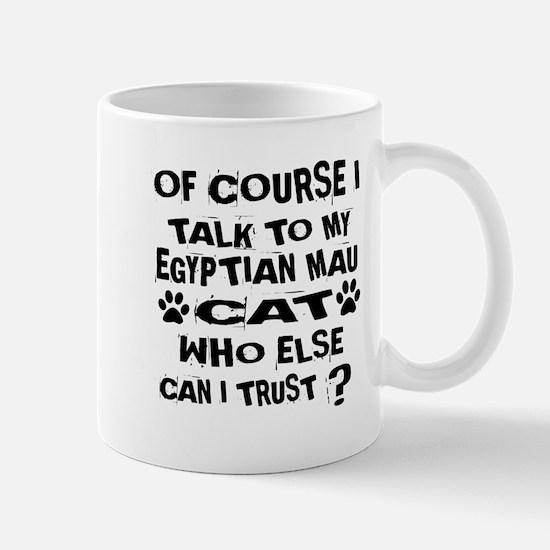 Of Course I Talk To My Egyptian Mug