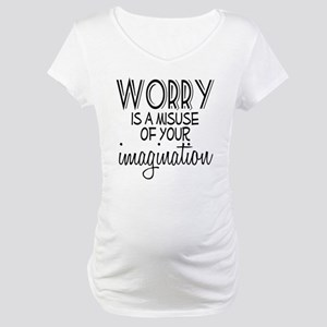 Worry Misuse Imagination Maternity T-Shirt