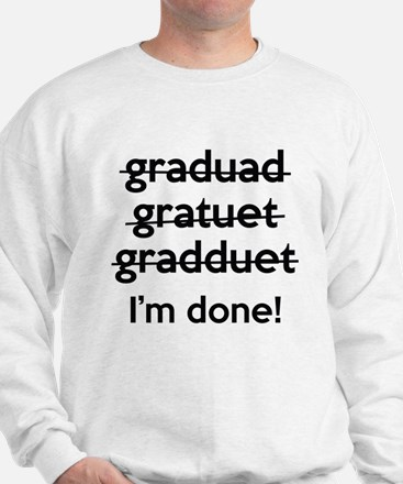 I'm Done Sweatshirt