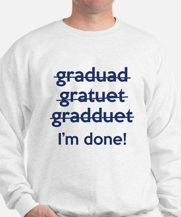 I'm Done! Sweatshirt
